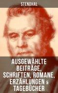 ebook: Ausgewählte Beiträge, Schriften, Romane, Erzählungen & Tagebücher von Stendha
