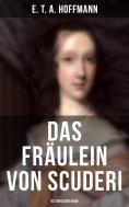 ebook: Das Fräulein von Scuderi: Historischer Krimi