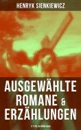 eBook: Ausgewählte Romane & Erzählungen von Henryk Sienkiewicz (17 Titel in einem Band)