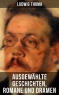 eBook: Ausgewählte Geschichten, Romane und Dramen von Ludwig Thoma