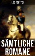 eBook: Sämtliche Romane von Leo Tolstoi