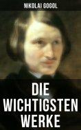 eBook: Die wichtigsten Werke von Nikolai Gogol