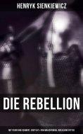 eBook: Die Rebellion: Mit Feuer und Schwert, Sintflut & Pan Wolodyowski, der kleine Ritter (Historische Rom