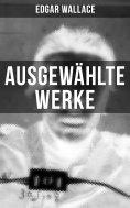 ebook: Ausgewählte Werke von Edgar Wallace