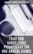 eBook: Frau von Vandeleurs Privatsekretär und andere Krimis