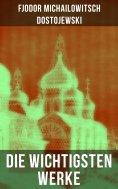 ebook: Die wichtigsten Werke von Dostojewski