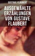 ebook: Ausgewählte Erzählungen von Gustave Flaubert