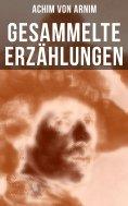 eBook: Gesammelte Erzählungen von Achim von Arnim