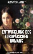 eBook: Entwicklung des europäischen Romans: Die berühmtesten Romane Flauberts