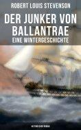 eBook: Der Junker von Ballantrae: Eine Wintergeschichte (Historischer Roman)
