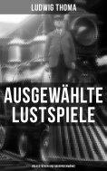 eBook: Ausgewählte Lustspiele von Ludwig Thoma (Volksstücken und Bauernschwänke)