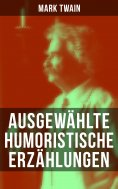 eBook: Ausgewählte humoristische Erzählungen von Mark Twain