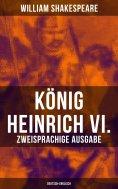 eBook: König Heinrich VI. (Zweisprachige Ausgabe: Deutsch-Englisch)