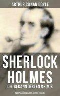 ebook: Sherlock Holmes: Die bekanntesten Krimis & Detektivgeschichten (Zweisprachige Ausgaben: Deutsch-Engl