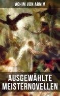 eBook: Ausgewählte Meisternovellen von Achim von Arnim