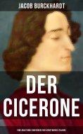 eBook: Der Cicerone: Eine Anleitung zum Genuß der Kunstwerke Italiens