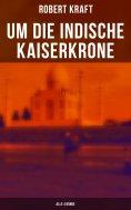 ebook: Um die indische Kaiserkrone (Alle 4 Bände)