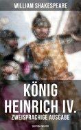eBook: König Heinrich IV. (Zweisprachige Ausgabe: Deutsch-Englisch)