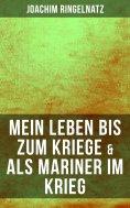 ebook: Joachim Ringelnatz: Mein Leben bis zum Kriege & Als Mariner im Krieg
