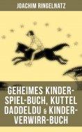 eBook: Geheimes Kinder-Spiel-Buch, Kuttel Daddeldu & Kinder-Verwirr-Buch
