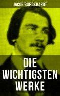 eBook: Die wichtigsten Werke von Jacob Burckhardt