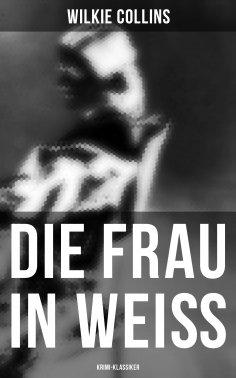 eBook: Die Frau in Weiß: Krimi-Klassiker