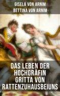 eBook: Das Leben der Hochgräfin Gritta von Rattenzuhausbeiuns