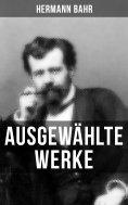eBook: Ausgewählte Werke von Hermann Bahr