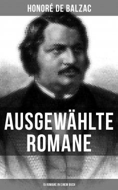 eBook: Ausgewählte Romane von Honoré de Balzac (15 Romane in einem Buch)