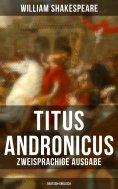 ebook: Titus Andronicus (Zweisprachige Ausgabe: Deutsch-Englisch)