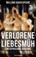 ebook: Verlorene Liebesmüh (Zweisprachige Ausgabe: Deutsch-Englisch)