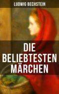eBook: Die beliebtesten Märchen von Ludwig Bechstein
