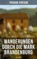eBook: Wanderungen durch die Mark Brandenburg (Alle 5 Bände)