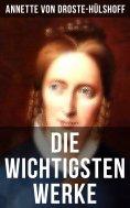 eBook: Die wichtigsten Werke von Annette von Droste-Hülshoff