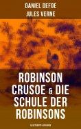 eBook: Robinson Crusoe & Die Schule der Robinsons (Illustrierte Ausgaben)