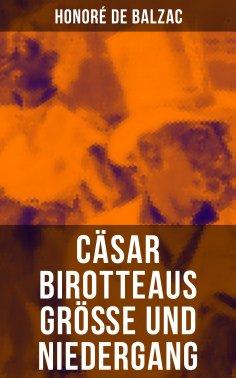 ebook: Cäsar Birotteaus Größe und Niedergang