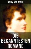 eBook: Die bekanntesten Romane von Achim von Arnim