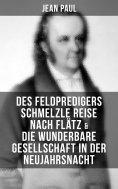 eBook: Des Feldpredigers Schmelzle Reise nach Flätz & Die wunderbare Gesellschaft in der Neujahrsnacht