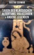 eBook: Sagen des klassischen Altertums, Volkssagen & Andere Legenden