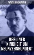 ebook: Walter Benjamin: Berliner Kindheit um Neunzehnhundert
