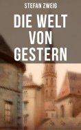 ebook: Stefan Zweig: Die Welt von Gestern