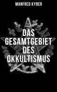 eBook: Das Gesamtgebiet des Okkultismus