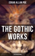eBook: The Gothic Works of Edgar Allan Poe (Illustrated Edition)