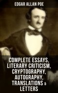 ebook: Complete Essays, Literary Criticism, Cryptography, Autography, Translations & Letters