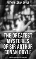 eBook: The Greatest Mysteries of Sir Arthur Conan Doyle: Sherlock Holmes Books & True Crime Tales