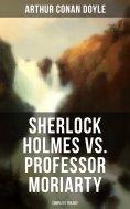 eBook: Sherlock Holmes vs. Professor Moriarty - Complete Trilogy