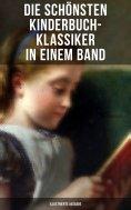 eBook: Die schönsten Kinderbuch-Klassiker in einem Band (Illustrierte Ausgabe)