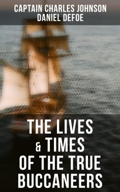 eBook: The Lives & Times of the True Buccaneers (Authentic Records, Accounts & Popular Legends of the Origi
