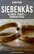 eBook: Siebenkäs - Blumen, Frucht & Dornenstücke (Gesellschaftskritischer Roman)