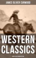eBook: WESTERN CLASSICS: James Oliver Curwood Edition